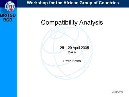 BR/TSD Dakar 2005 BCD Compatibility Analysis 25 – 29 April 2005 Dakar David Botha Workshop for the African Group of Countries.