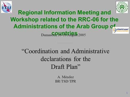 RRC - Administrative declarations for the Draft Plan – Damascus, 16-18 August 2005 1 Regional Information Meeting and Workshop related to the RRC-06 for.