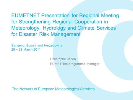 EUMETNET Presentation for Regional Meeting for Strengthening Regional Cooperation in Meteorology, Hydrology and Climate Services for Disaster Risk Management.