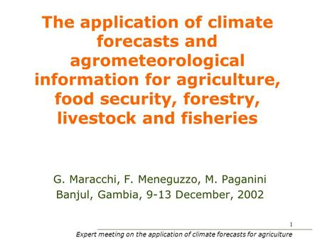 Expert meeting on the application of climate forecasts for agriculture 1 The application of climate forecasts and agrometeorological information for agriculture,