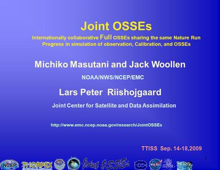 1 Michiko Masutani and Jack Woollen NOAA/NWS/NCEP/EMC Joint OSSEs Internationally collaborative Full OSSEs sharing the same Nature Run Progress in simulation.