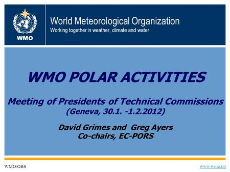 World Meteorological Organization Working together in weather, climate and water WMO POLAR ACTIVITIES Meeting of Presidents of Technical Commissions (Geneva,