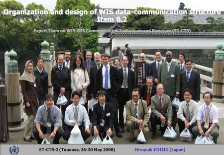 Organization and design of WIS data-communication structure Item 8.2 Expert Team on WIS-GTS Communication Techniques and Structure (ET-CTS) ET-CTS-2 (Tououse,