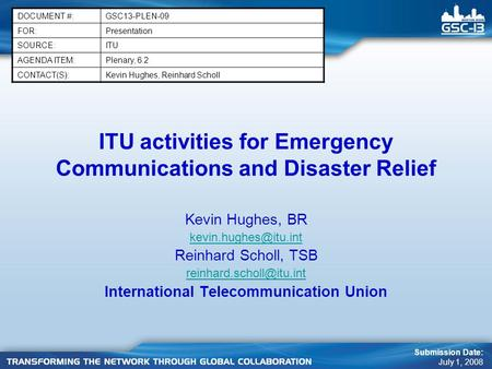 ITU activities for Emergency Communications and Disaster Relief Kevin Hughes, BR Reinhard Scholl, TSB International.