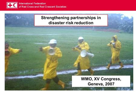 Strengthening partnerships in disaster risk reduction WMO, XV Congress, Geneva, 2007.