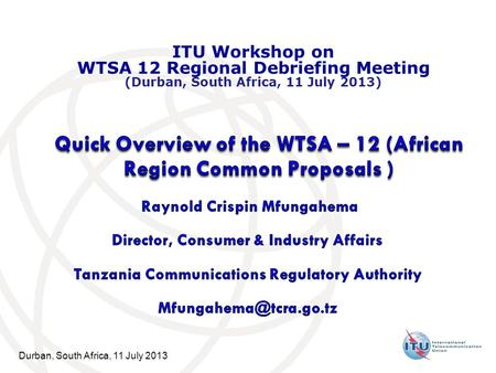 Durban, South Africa, 11 July 2013 ITU Workshop on WTSA 12 Regional Debriefing Meeting (Durban, South Africa, 11 July 2013)