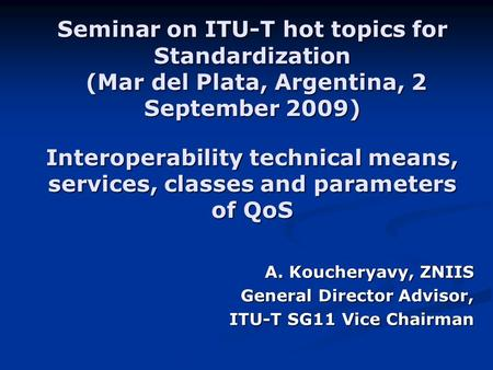 Seminar on ITU-T hot topics for Standardization (Mar del Plata, Argentina, 2 September 2009) Interoperability technical means, services, classes and parameters.
