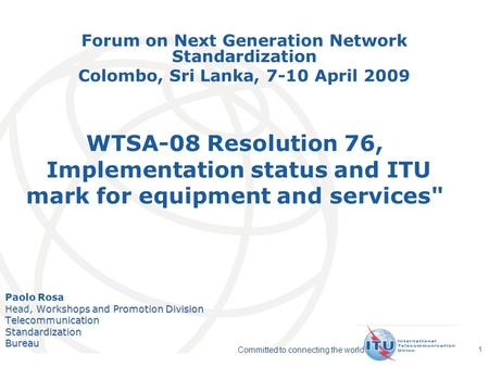 International Telecommunication Union Committed to connecting the world 1 WTSA-08 Resolution 76, Implementation status and ITU mark for equipment and services