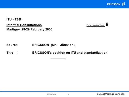 2000-02-23 LME/DMU Inge Jonsson 1 ITU - TSB Informal Consultations Document No. 9 Martigny, 28-29 February 2000 Source:ERICSSON (Mr. I. Jönsson) Title.