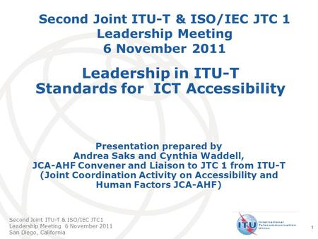 International Telecommunication Union Second Joint ITU-T & ISO/IEC JTC1 Leadership Meeting 6 November 2011 San Diego, California 1 Second Joint ITU-T &