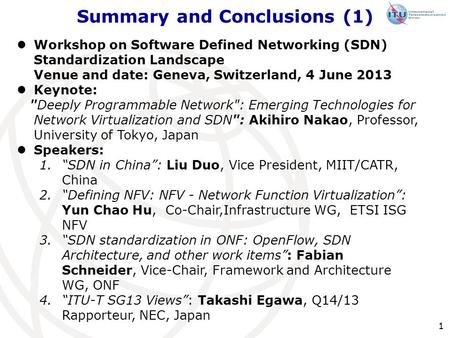 Summary and Conclusions (1) 1 Workshop on Software Defined Networking (SDN) Standardization Landscape Venue and date: Geneva, Switzerland, 4 June 2013.