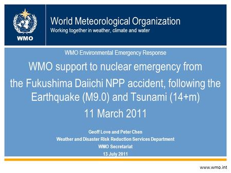 World Meteorological Organization Working together in weather, climate and water WMO Environmental Emergency Response WMO support to nuclear emergency.