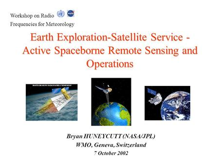 Workshop on Radio Frequencies for Meteorology Earth Exploration-Satellite Service - Active Spaceborne Remote Sensing and Operations Bryan HUNEYCUTT (NASA/JPL)