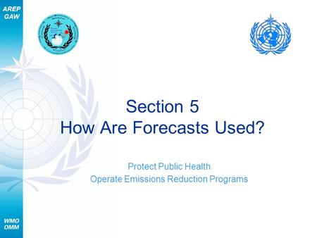 AREP GAW Section 5 How Are Forecasts Used? Protect Public Health Operate Emissions Reduction Programs.