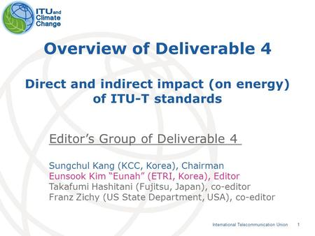 1 International Telecommunication Union Overview of Deliverable 4 Direct and indirect impact (on energy) of ITU-T standards Editors Group of Deliverable.