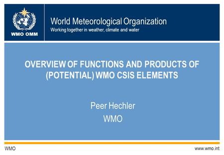 World Meteorological Organization Working together in weather, climate and water WMO OMM WMO www.wmo.int OVERVIEW OF FUNCTIONS AND PRODUCTS OF (POTENTIAL)
