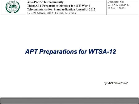 APT Preparations for WTSA-12 APT Preparations for WTSA-12 by: APT Secretariat Asia-Pacific Telecommunity Third APT Preparatory Meeting for ITU World Telecommunication.