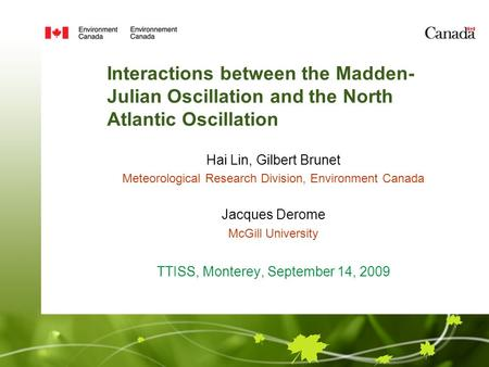 Interactions between the Madden- Julian Oscillation and the North Atlantic Oscillation Hai Lin, Gilbert Brunet Meteorological Research Division, Environment.