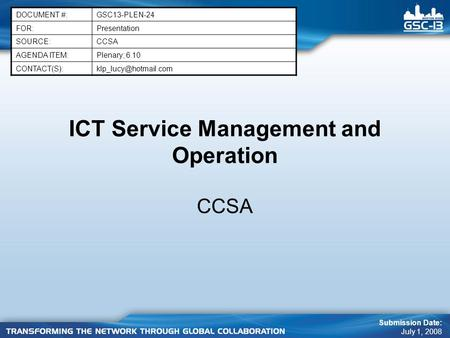 ICT Service Management and Operation CCSA DOCUMENT #:GSC13-PLEN-24 FOR:Presentation SOURCE:CCSA AGENDA ITEM:Plenary; 6.10
