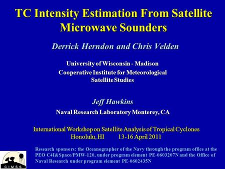 TC Intensity Estimation From Satellite Microwave Sounders Derrick Herndon and Chris Velden International Workshop on Satellite Analysis of Tropical Cyclones.