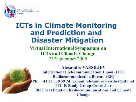 International Telecommunication Union ICTs in Climate Monitoring and Prediction and Disaster Mitigation Virtual International Symposium on ICTs and Climate.