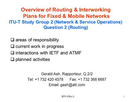 IPW-5Rev1 1 Overview of Routing & Interworking Plans for Fixed & Mobile Networks ITU-T Study Group 2 (Network & Service Operations) Question 2 (Routing)