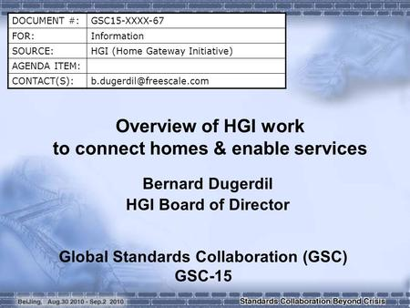 DOCUMENT #:GSC15-XXXX-67 FOR:Information SOURCE:HGI (Home Gateway Initiative) AGENDA ITEM: Overview of HGI work to.
