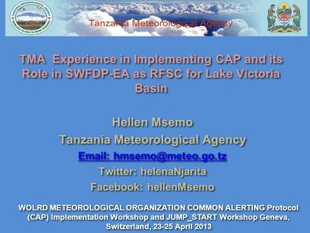 TMA Experience in Implementing CAP and its Role in SWFDP-EA as RFSC for Lake Victoria Basin Hellen Msemo Tanzania Meteorological Agency