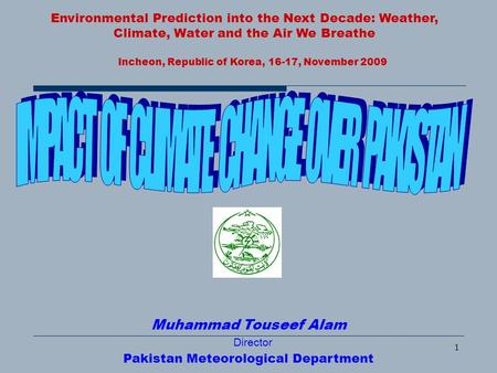 1 Muhammad Touseef Alam Pakistan Meteorological Department Director Environmental Prediction into the Next Decade: Weather, Climate, Water and the Air.