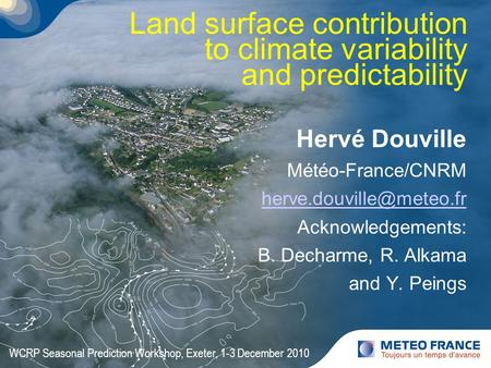 Hervé Douville Météo-France/CNRM Acknowledgements: B. Decharme, R. Alkama and Y. Peings WCRP Seasonal Prediction Workshop, Exeter,