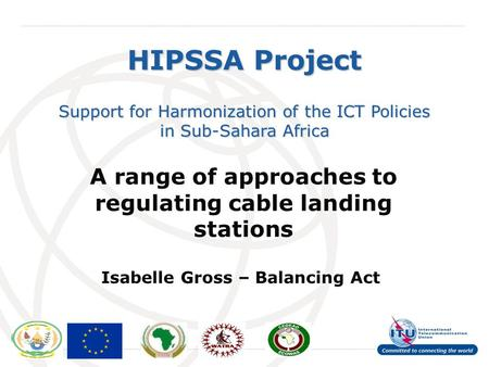 International Telecommunication Union HIPSSA Project Support for Harmonization of the ICT Policies in Sub-Sahara Africa A range of approaches to regulating.