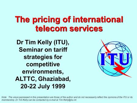 The pricing of international telecom services Note: The views expressed in this presentation are those of the author and do not necessarily reflect the.