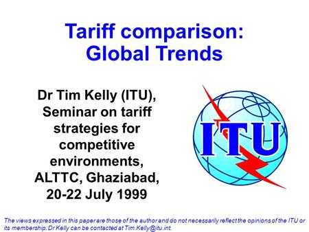 Tariff comparison: Global Trends The views expressed in this paper are those of the author and do not necessarily reflect the opinions of the ITU or its.