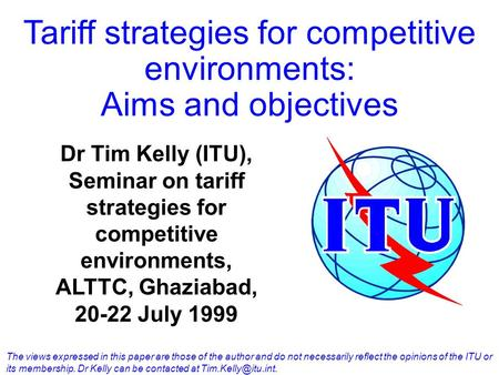 Tariff strategies for competitive environments: Aims and objectives The views expressed in this paper are those of the author and do not necessarily reflect.