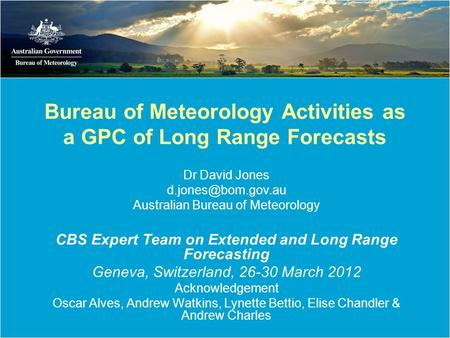 Bureau of Meteorology Activities as a GPC of Long Range Forecasts Dr David Jones Australian Bureau of Meteorology CBS Expert Team on.