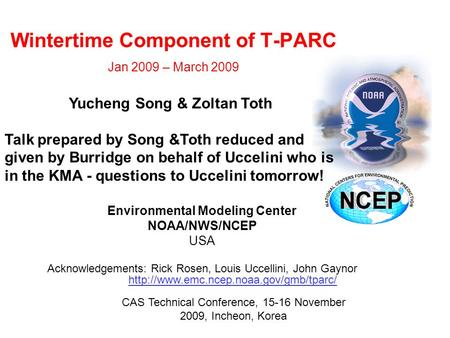 Wintertime Component of T-PARC Jan 2009 – March 2009 Environmental Modeling Center NOAA/NWS/NCEP USA Acknowledgements: Rick Rosen, Louis Uccellini, John.