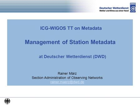 Chart-o-Mat ICG-WIGOS TT on Metadata Management of Station Metadata at Deutscher Wetterdienst (DWD) Rainer März Section Administration.