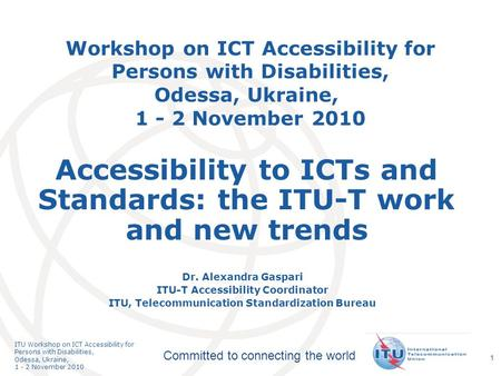 International Telecommunication Union Committed to connecting the world ITU Workshop on ICT Accessibility for Persons with Disabilities, Odessa, Ukraine,