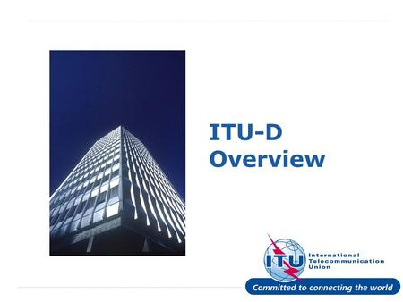 International Telecommunication Union ITU-D Overview.