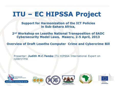 International Telecommunication Union ITU – EC HIPSSA Project Support for Harmonization of the ICT Policies in Sub-Sahara Africa, 2 nd Workshop on Lesotho.