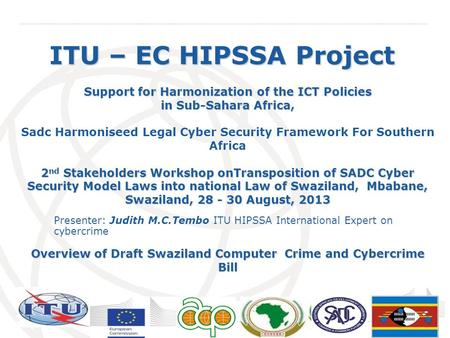 International Telecommunication Union ITU – EC HIPSSA Project Support for Harmonization of the ICT Policies in Sub-Sahara Africa, Sadc Harmoniseed Legal.