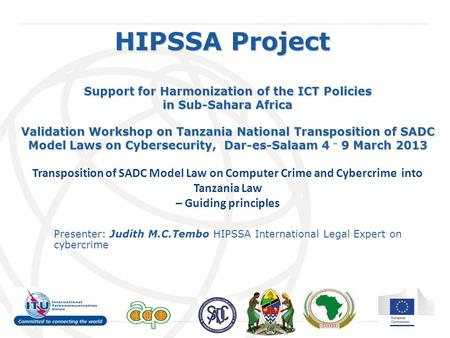 International Telecommunication Union HIPSSA Project Support for Harmonization of the ICT Policies in Sub-Sahara Africa Validation Workshop on Tanzania.