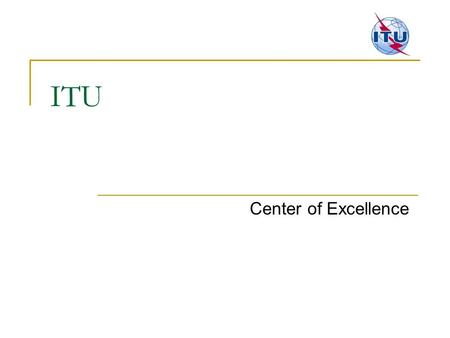ITU Center of Excellence.