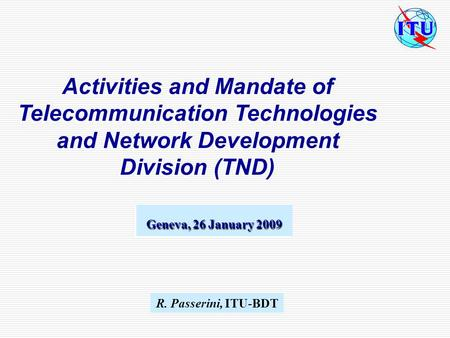 Activities and Mandate of Telecommunication Technologies and Network Development Division (TND) Activities and Mandate of Telecommunication Technologies.