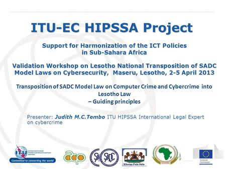 International Telecommunication Union ITU-EC HIPSSA Project Support for Harmonization of the ICT Policies in Sub-Sahara Africa Validation Workshop on Lesotho.