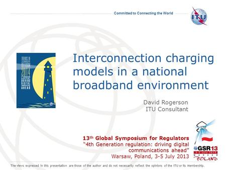 Committed to Connecting the World Interconnection charging models in a national broadband environment 4th Generation regulation: driving digital communications.