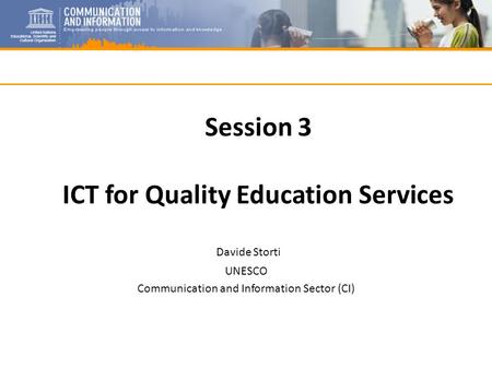 Session 3 ICT for Quality Education Services Davide Storti UNESCO Communication and Information Sector (CI)