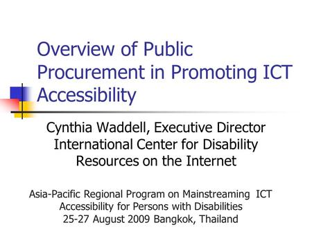 Asia-Pacific Regional Program on Mainstreaming ICT Accessibility for Persons with Disabilities 25-27 August 2009 Bangkok, Thailand Overview of Public Procurement.