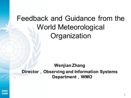 1 Feedback and Guidance from the World Meteorological Organization Wenjian Zhang Director Observing and Information Systems Department WMO.
