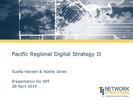 Pacific Regional Digital Strategy II Suella Hansen & Noelle Jones Presentation for APT 28 April 2010.